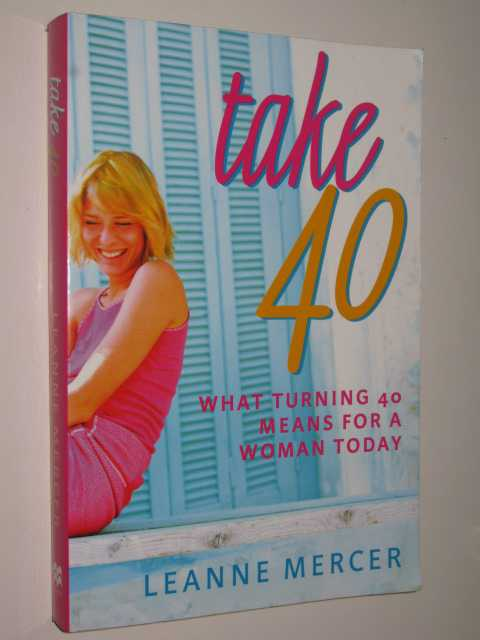 Image for Take 40 : What Turning 40 Means For A Woman Today