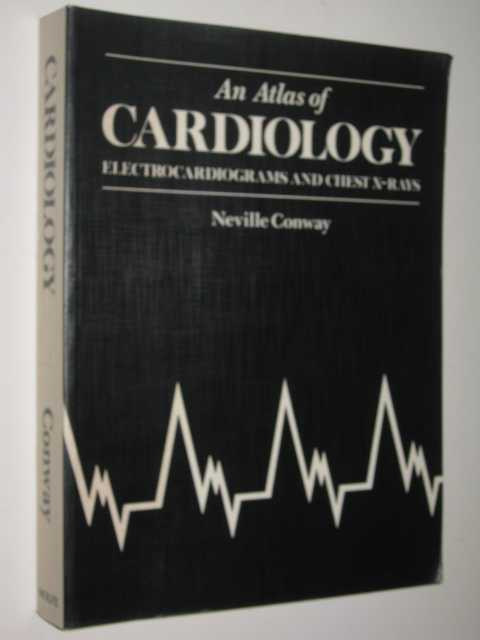 Image for An Atlas Of Cardiology, Electrocardiograms And Chest X-Rays