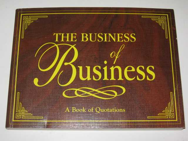 Image for The Business Of Business : A Book Of Quotations