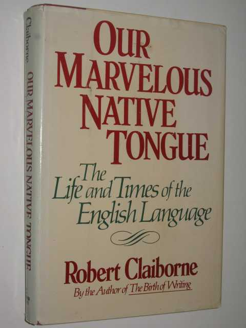 Image for Our Marvelous Native Tongue : The Life And Times Of The English Language