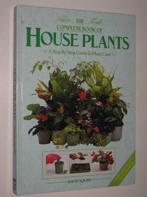 Image for The Complete Book Of House Plants : A Step By Step Guide To Plant Care