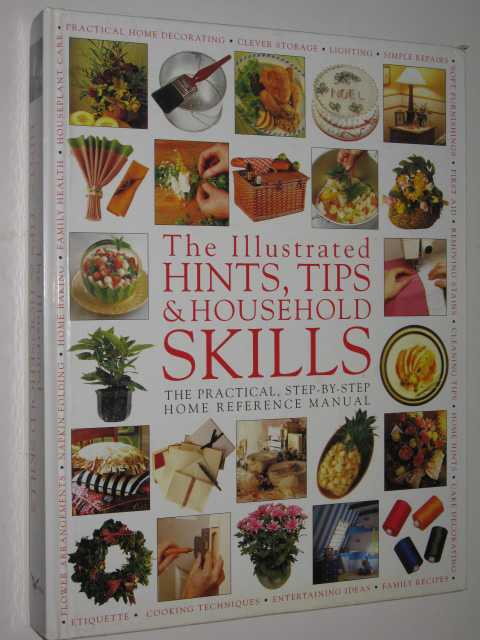 Image for The Illustrated Hints, Tips & Household Skills : The Practical, Step-By-Step Home Reference Manual