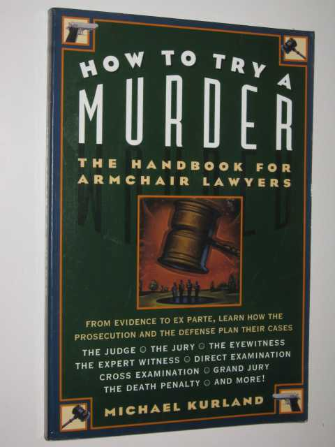 Image for How To Try A Murder : The Handbook For Armchair Lawyers