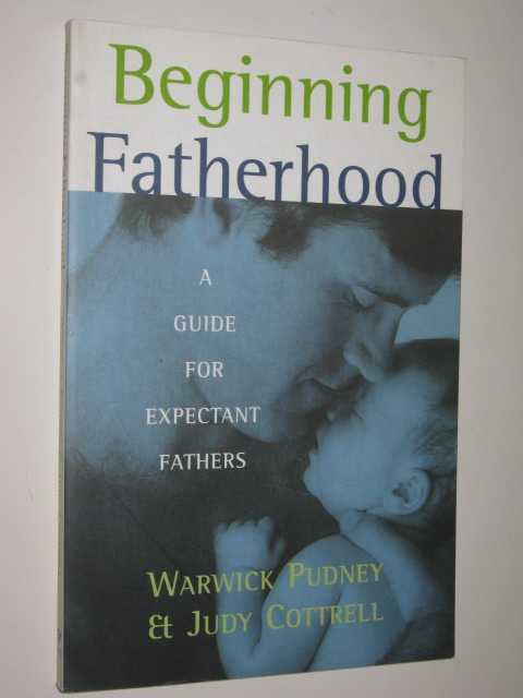 Image for Beginning Fatherhood : A Guide For Expectant Fathers