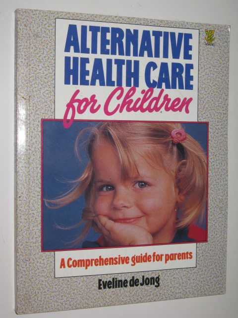 Image for Alternative Health Care For Children : A Comprehensive Guide For Parents