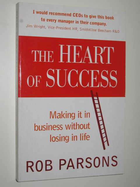 Image for The Heart Of Success : Making It In Business Without Losing In Life