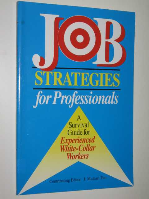 Image for Job Strategies For Professionals : A Survival Guide For Experienced White-Collar Workers