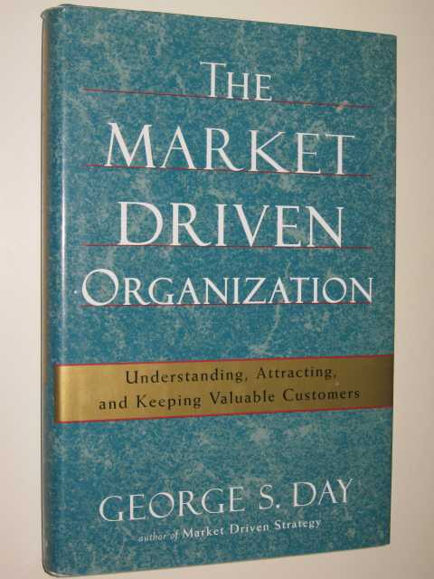 Image for The Market Driven Organization : Understanding, Attracting & Keeping Valuable Customers