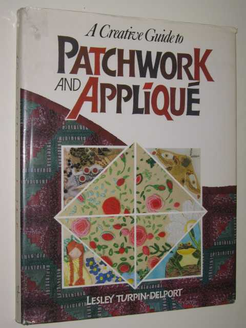 Image for A Creative Guide To Patchwork & Applique