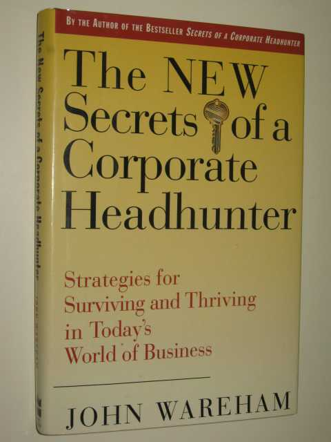 Image for The New Secrets Of A Corporate Headhunter : Strategies For Surviving & Thriving In The New World Of Business