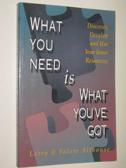Image for What You Need Is What You've Got : Discover, Develop & Use Your Inner Resources