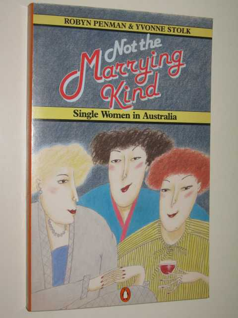Image for Not The Marrying Kind : Single Women In Australia