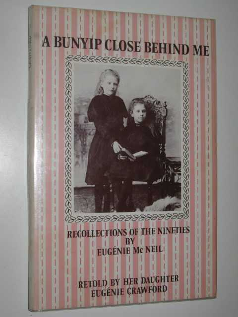 Image for A Bunyip Close Behind Me : Recollections of the Nineties by Eugenie McNeil