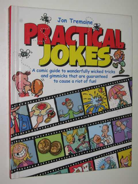 Image for Practical Jokes : A Comic Guide To Wonderfully Wicked Tricks & Gimmicks That Are Guaranteed To Cause A Riot Of Fun