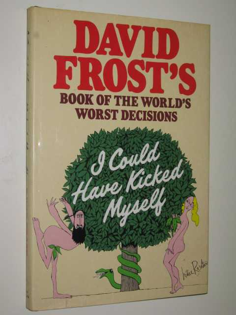 Image for I Could Have Kicked Myself : David Frost's Book Of The World's Worst Decisions