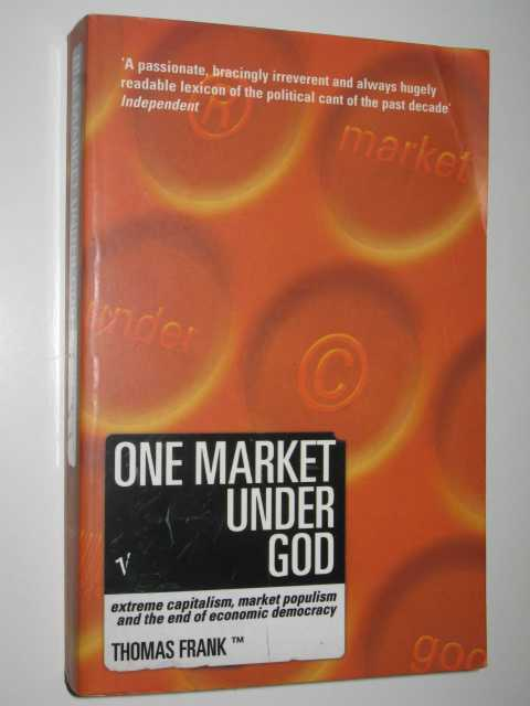 Image for One Market Under God : Extreme Capitalism, Market Populism, And The End Of Economic Democracy