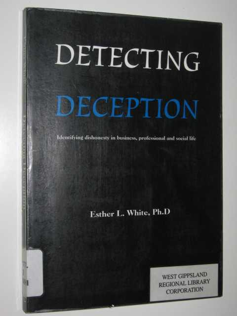 Image for Detecting Deception : Identifying Dishonesty In Business, Professional And Social Life