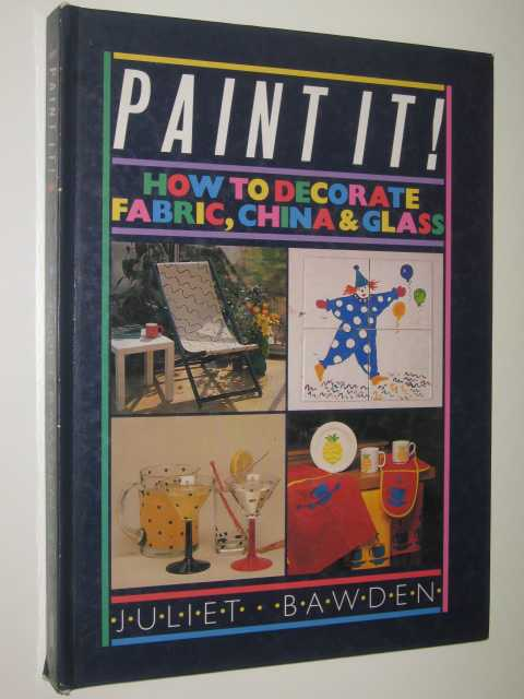 Image for Paint It! : How To Decorate Fabric, China & Glass