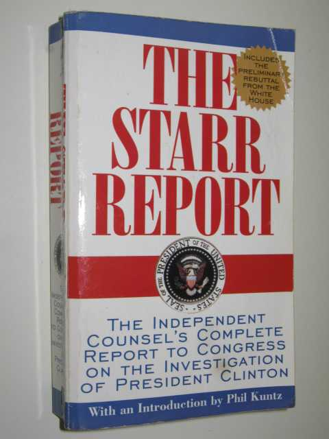 Image for The Starr Report : The Independent Counsel's Complete Report To Congress On The Investigation Of President Clinton