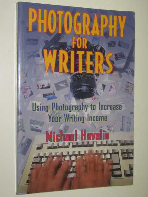 Image for Photography For Writers : Using Photography To Increase Your Writing Income