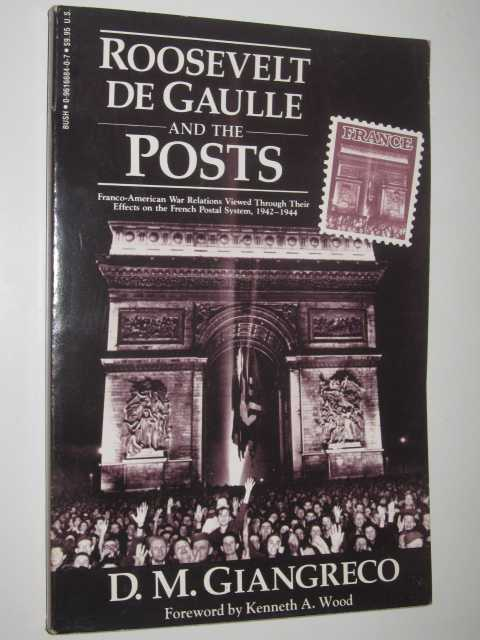 Image for Roosevelt de Gaulle and the Posts : Franco-American War Relations Viewed Through Their Effects on the French Postal System 1942-1944