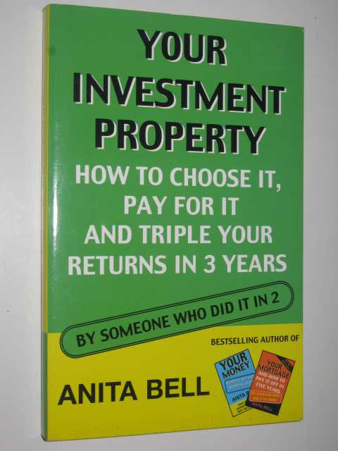 Image for Your Investment Property : How To Choose It, Pay For It and Triple Your Returns In 3 Years