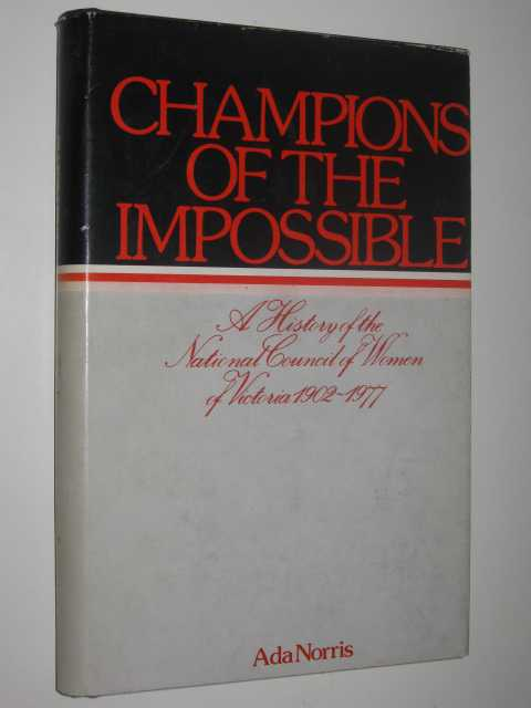 Image for Champions of the Impossible : A History of the National Council of Women of Victoria 1902-1977