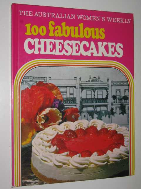 Image for The Australian Women's Weekly 100 Fabulous Cheesecakes