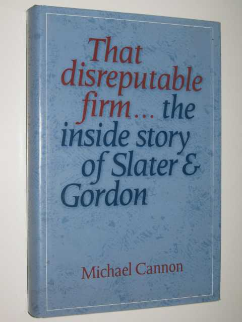 Image for That Disreputable Firm : The Inside Story of Slater and Gordon