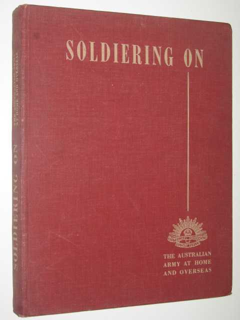 Image for Soldiering On : The Australian Army at Home and Overseas