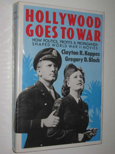 Image for Hollywood Goes to War : How Politics, Profits & Propaganda Shaped World War II Movies