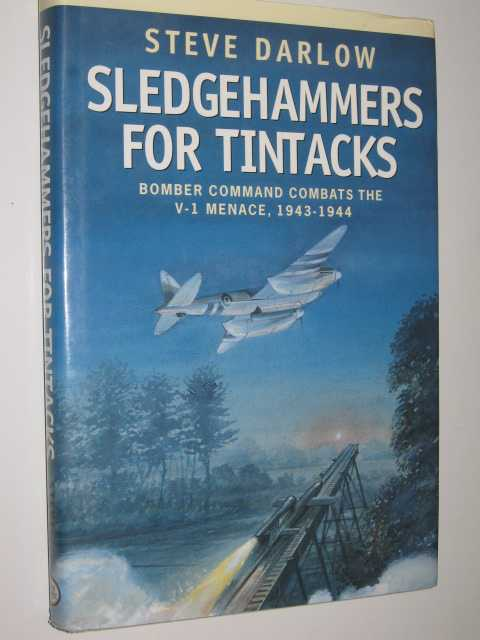 Image for Sledgehammers for Tintacks : Bomber Command Combats the V-1 Menace, 1943-1944