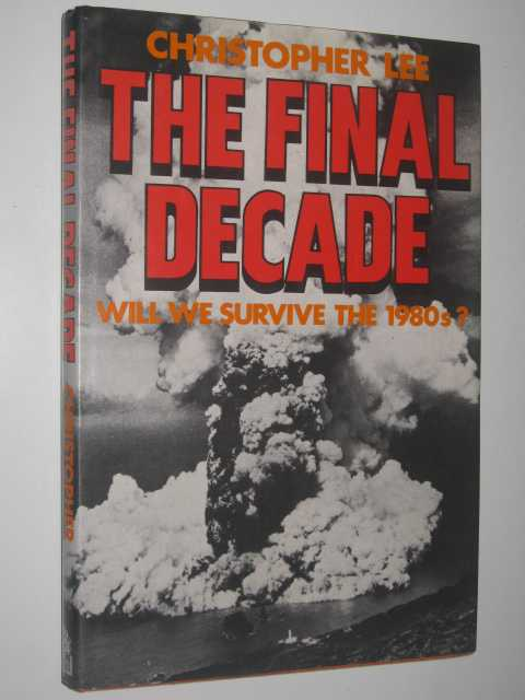Image for The Final Decade : Will We Survive the 1980s?