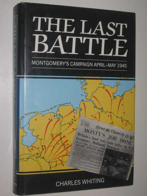 Image for The Last Battle : Montgomery's Campaign April-May 1945