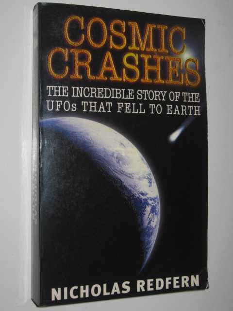 Image for Cosmic Crashes : The Incredible Story of the UFOs That Fell to Earth