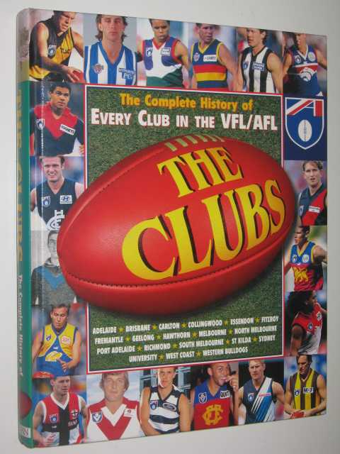 Image for The Clubs : The Complete History of Every Club in the VFL/AFL