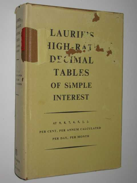 Image for Laurie's High-Rate Decimal Tables of Simple Interest : at 9, 8, 7, 6, 8, 1/2, 1/4 per cent, per annum calculated per day and per month