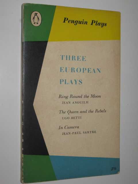 Image for Three European Plays : Ring Around the Moon + The Queen and the Rebels + In Camera