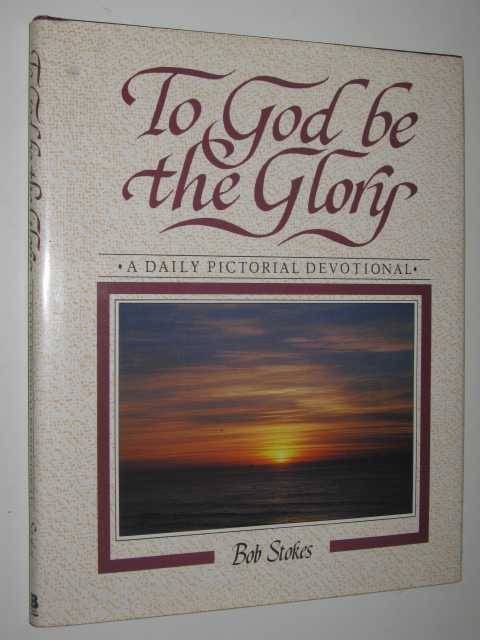 Image for To God Be the Glory : A Daily Pictorial Devotional