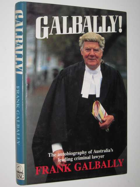 Image for Galbally! : The Autobiography of Australia's Leading Criminal Lawyer