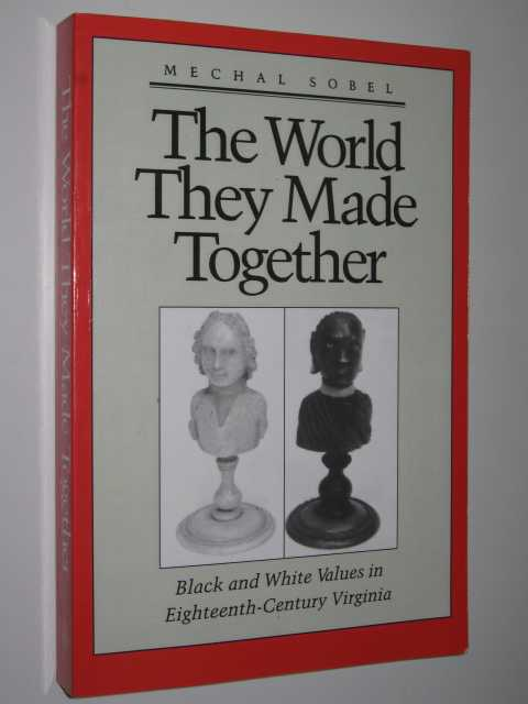 Image for The World They Made Together : Black and White Values in Eighteenth Century Virginia