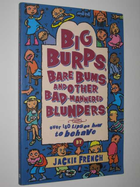 Image for Big Burps, Bare Bums and Other Bad-Mannered Blunders : Over 180 Tips on How to Behave