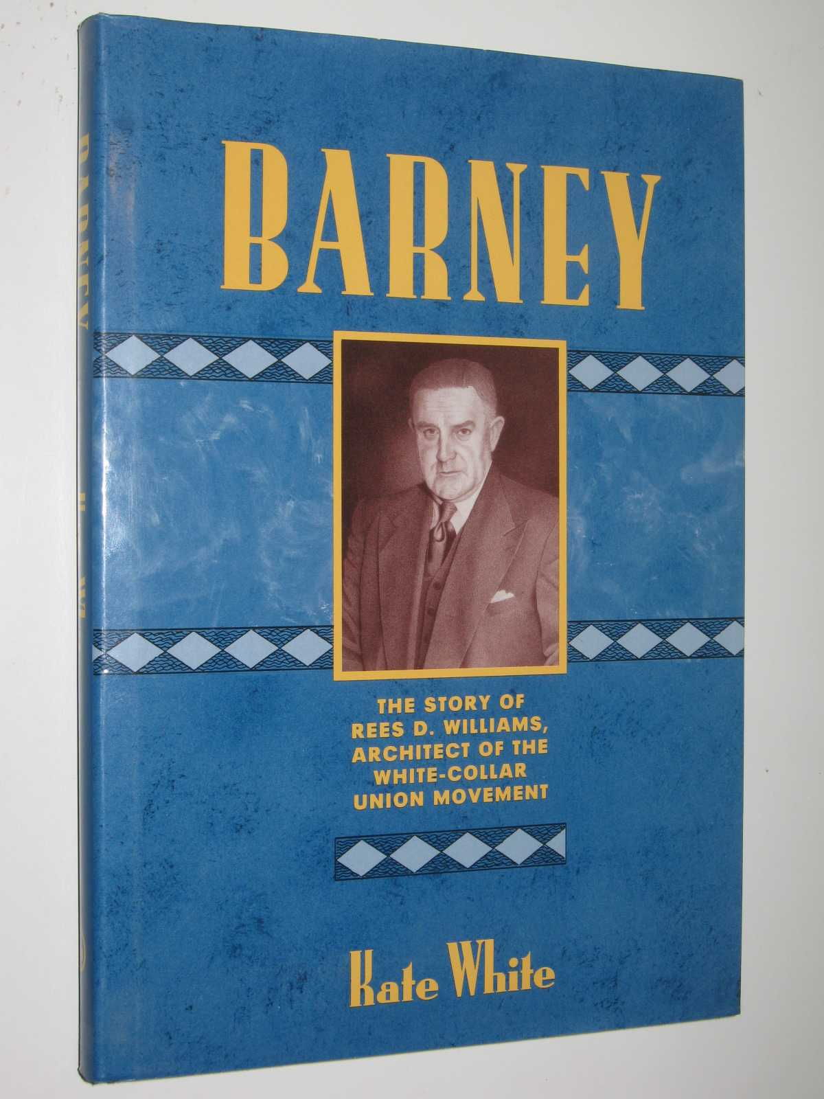 Image for Barney: The Story of Rees D. Williams, Architect of the White-Collar Union Movement