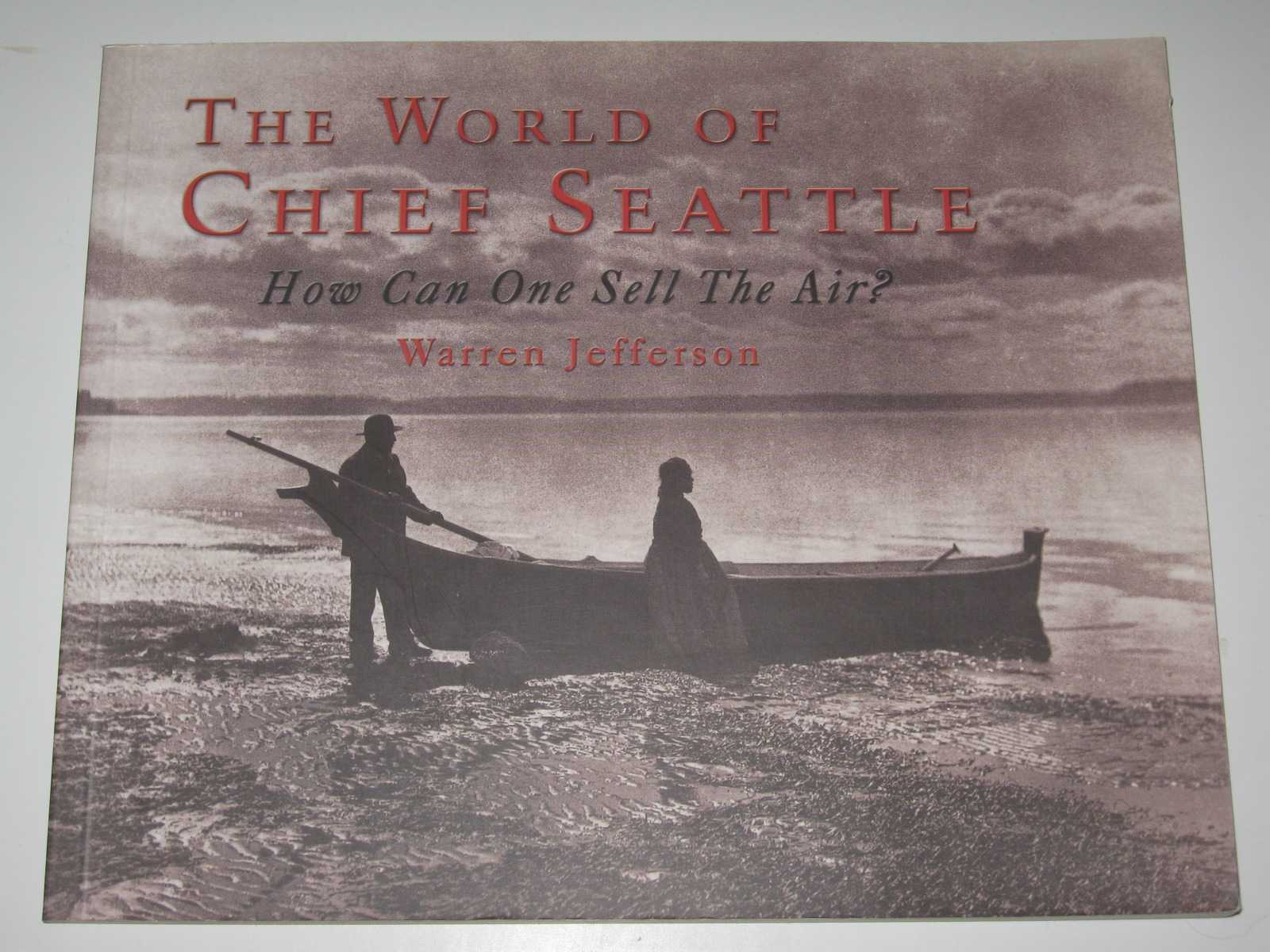 Image for The World of Chief Seattle : How Cna One Sell the Air?