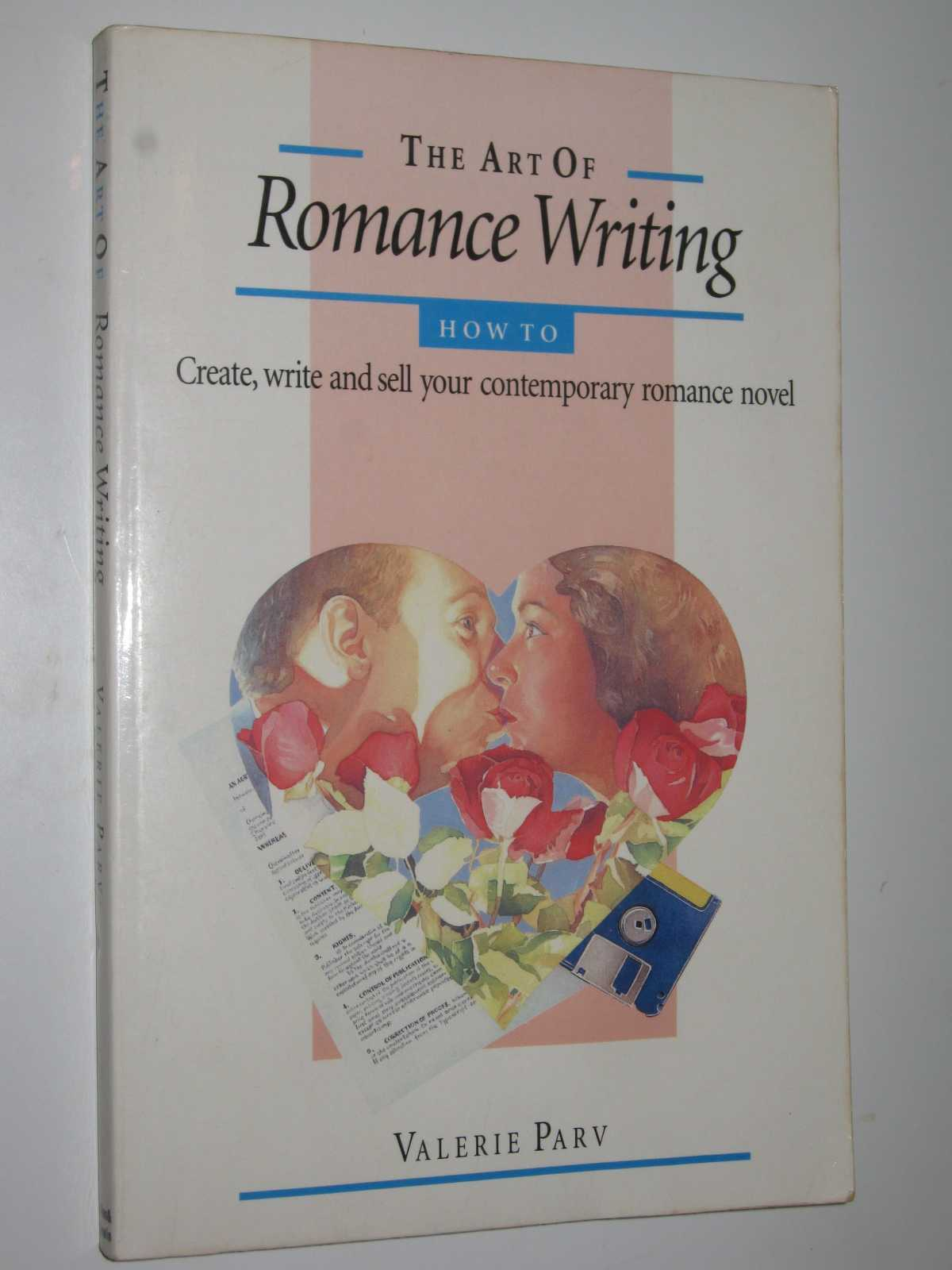 Image for The Art of Romance Writing : How to Create, Write and Sell Your Contemporary Romance Novel