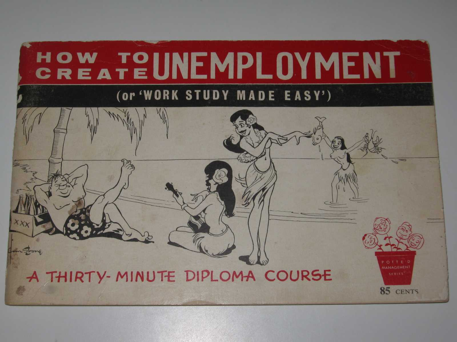 Image for How to Create Unemployment (or 'Work Study Made Easy') : A Thirty-Minute Diploma Course