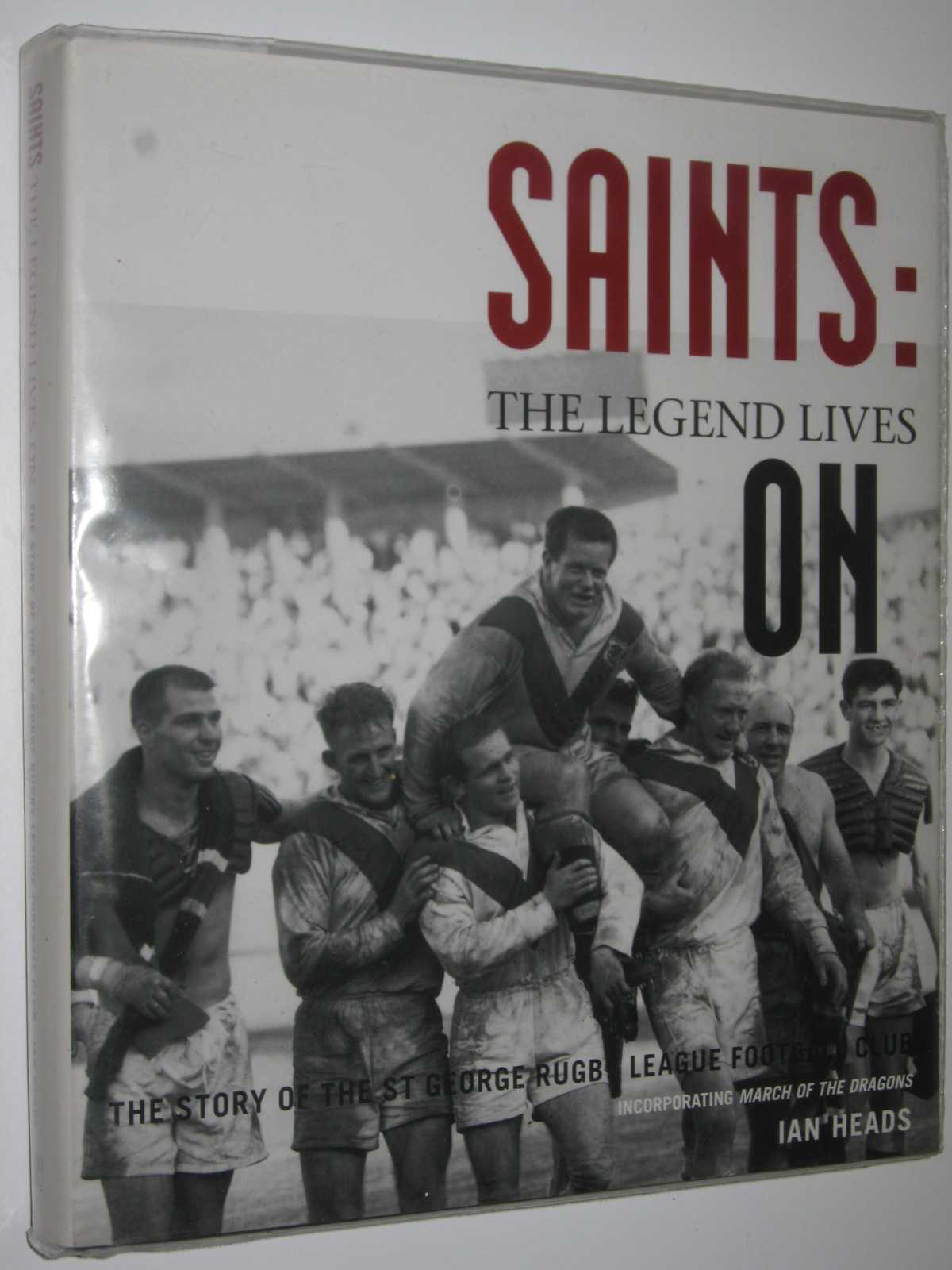 Image for Saints: The Legend Lives On : The Story of the St George Rugby League Football Club