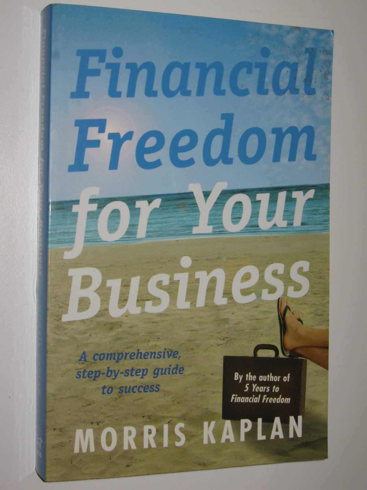 Image for Financial Freedom for Your Business : A Comprehensive, Step-by-Step Guide to Success