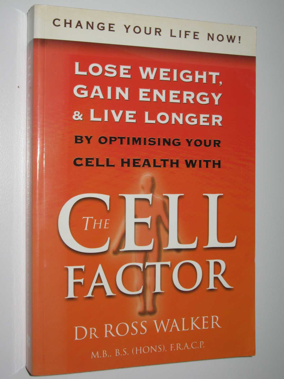 Image for The Cell Factor : Lose Weight, Gain Energy and Live Longer by Optimising Your Cell Health