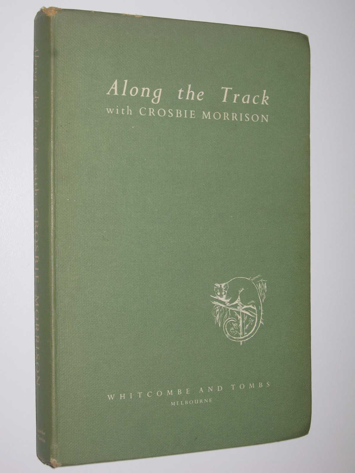 Image for Along the Track with Crosbie Morrison : A Selection from His Nature Talks